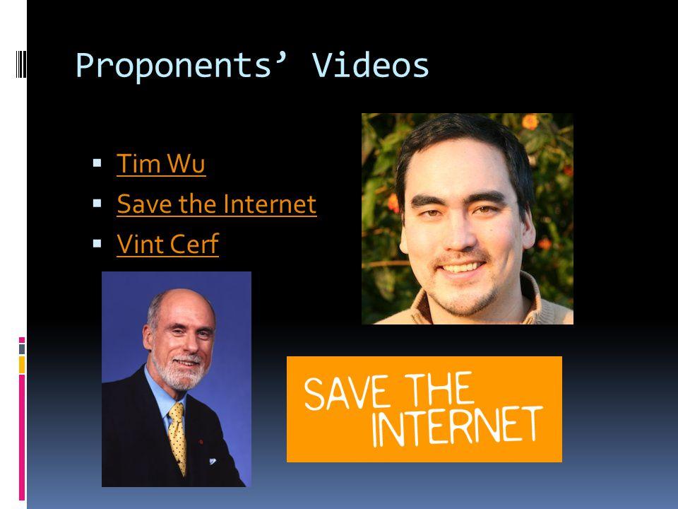 Proponents' Videos  Tim Wu Tim Wu  Save the Internet Save the Internet  Vint Cerf Vint Cerf