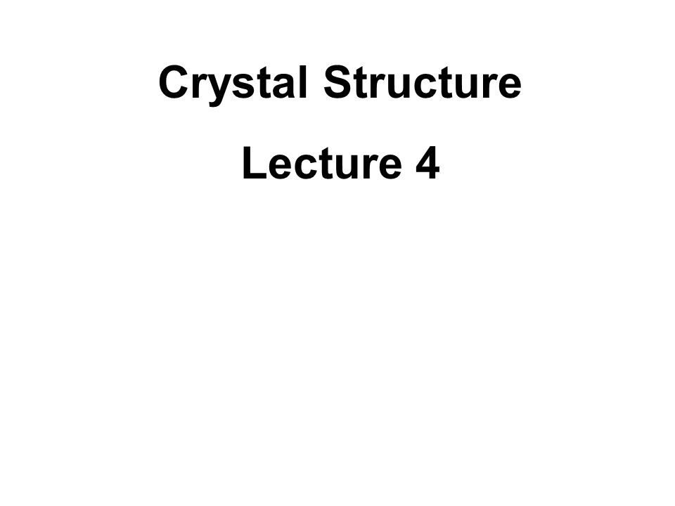 Crystal Structure Lecture 4