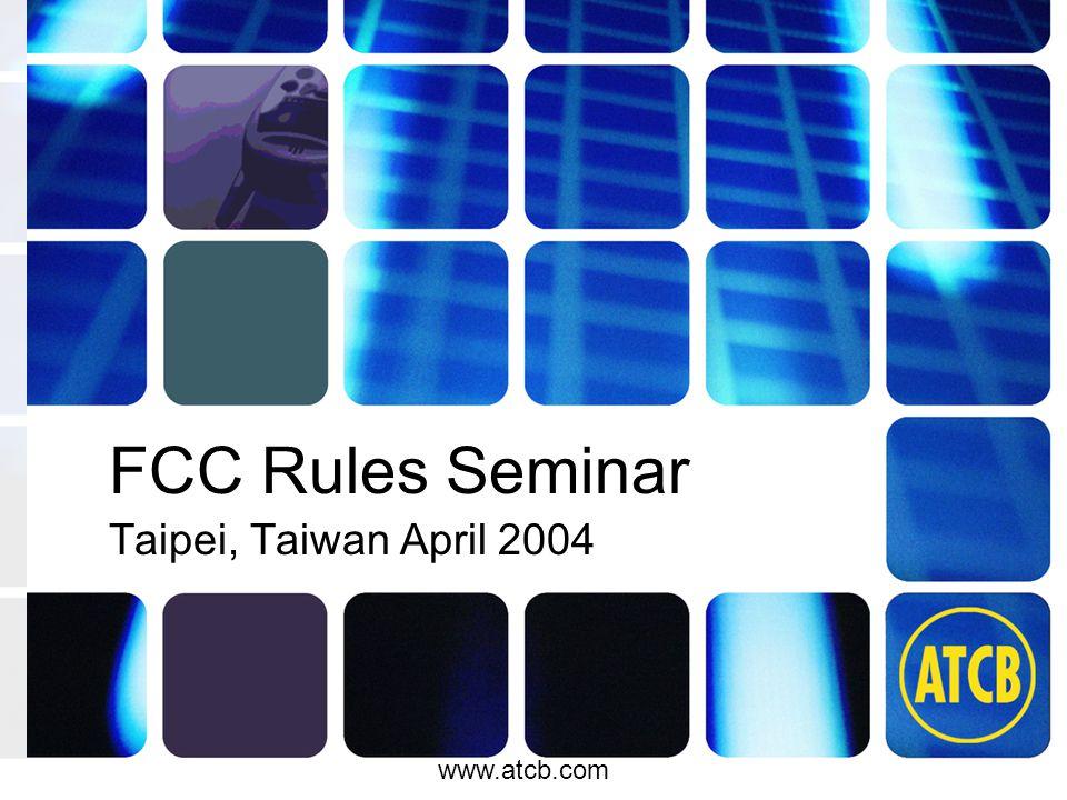 atcb.com www.atcb.com FCC Rules Seminar Taipei, Taiwan April 2004