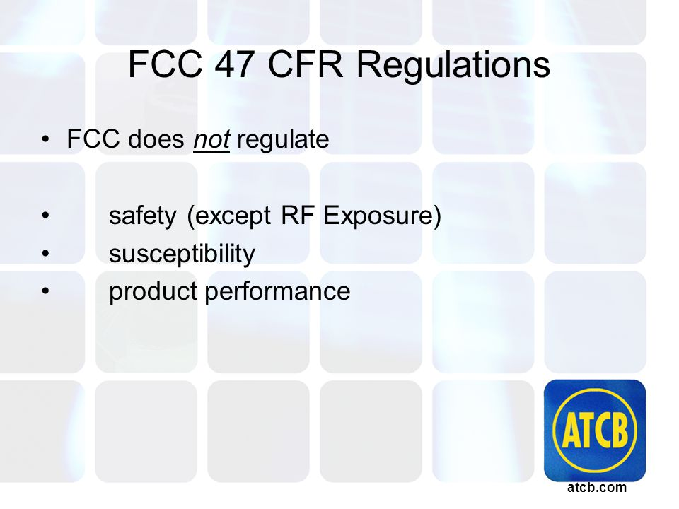 atcb.com FCC 47 CFR Regulations FCC does not regulate safety (except RF Exposure) susceptibility product performance