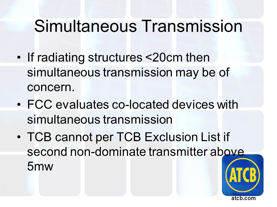 atcb.com Simultaneous Transmission If radiating structures <20cm then simultaneous transmission may be of concern.