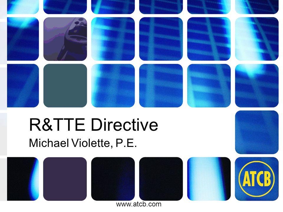 atcb.com www.atcb.com R&TTE Directive Michael Violette, P.E.