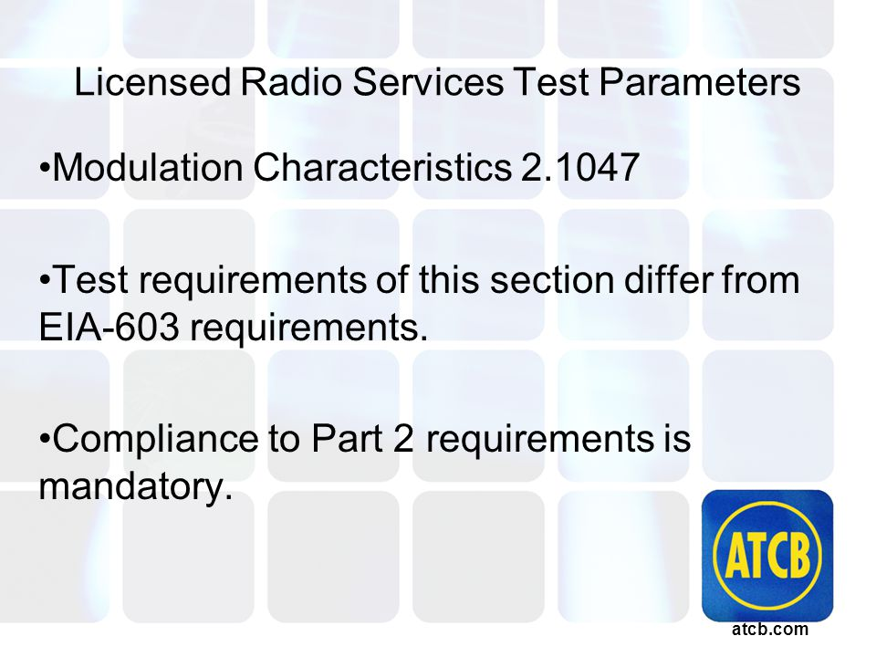 atcb.com Licensed Radio Services Test Parameters Modulation Characteristics 2.1047 Test requirements of this section differ from EIA-603 requirements.