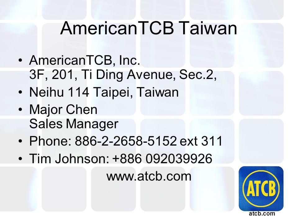 atcb.com AmericanTCB Taiwan AmericanTCB, Inc. 3F, 201, Ti Ding Avenue, Sec.2, Neihu 114 Taipei, Taiwan Major Chen Sales Manager Phone: 886-2-2658-5152