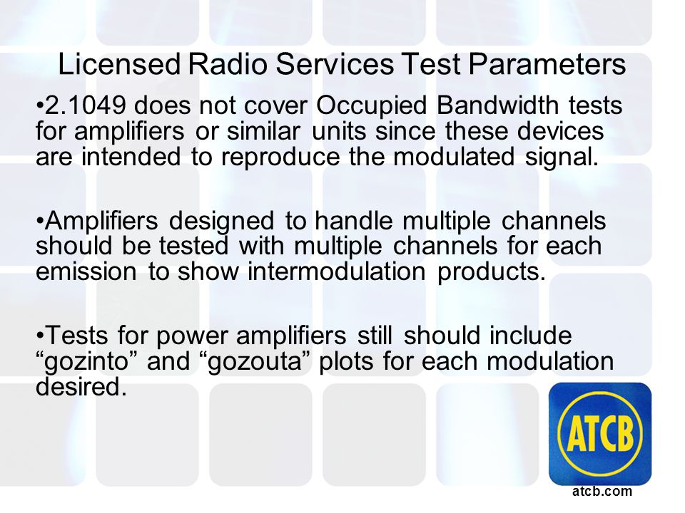atcb.com Licensed Radio Services Test Parameters 2.1049 does not cover Occupied Bandwidth tests for amplifiers or similar units since these devices are intended to reproduce the modulated signal.
