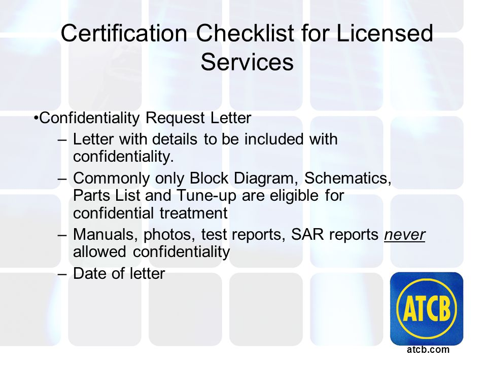 atcb.com Certification Checklist for Licensed Services Confidentiality Request Letter –Letter with details to be included with confidentiality.