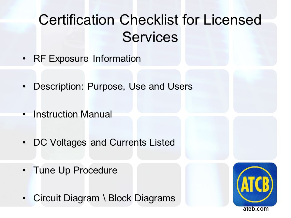 atcb.com Certification Checklist for Licensed Services RF Exposure Information Description: Purpose, Use and Users Instruction Manual DC Voltages and Currents Listed Tune Up Procedure Circuit Diagram \ Block Diagrams