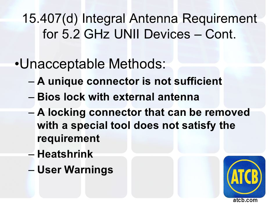 atcb.com 15.407(d) Integral Antenna Requirement for 5.2 GHz UNII Devices – Cont.