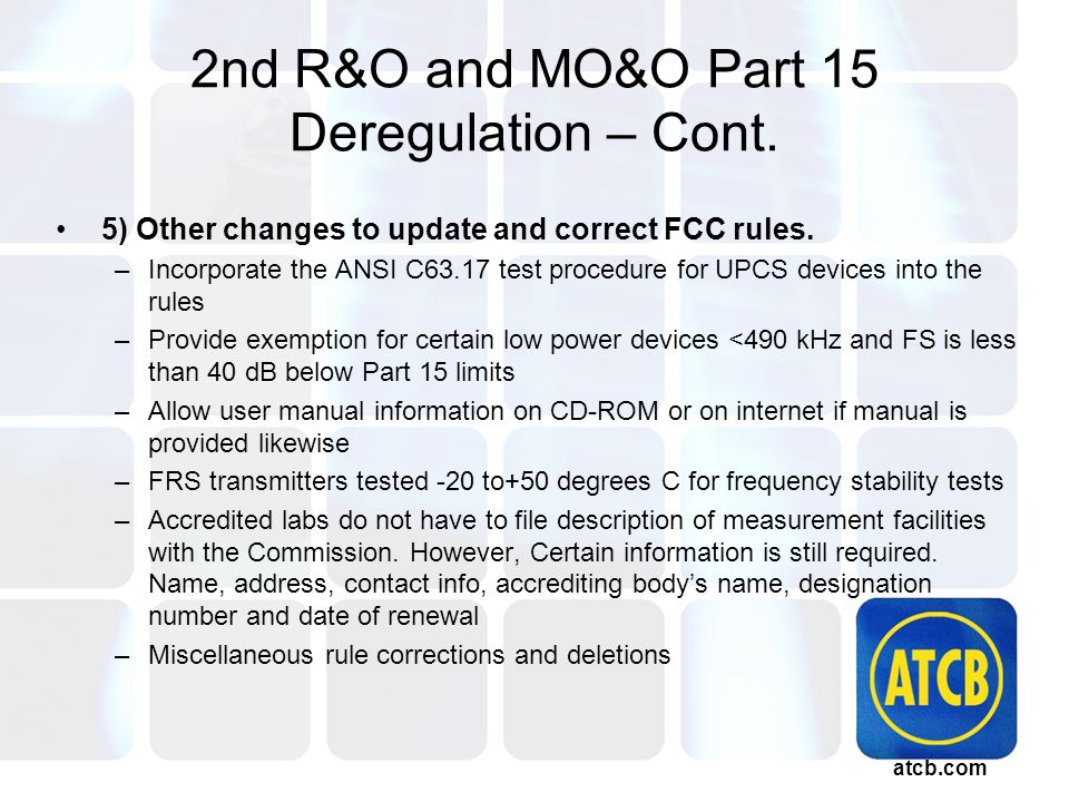 atcb.com 2nd R&O and MO&O Part 15 Deregulation – Cont.