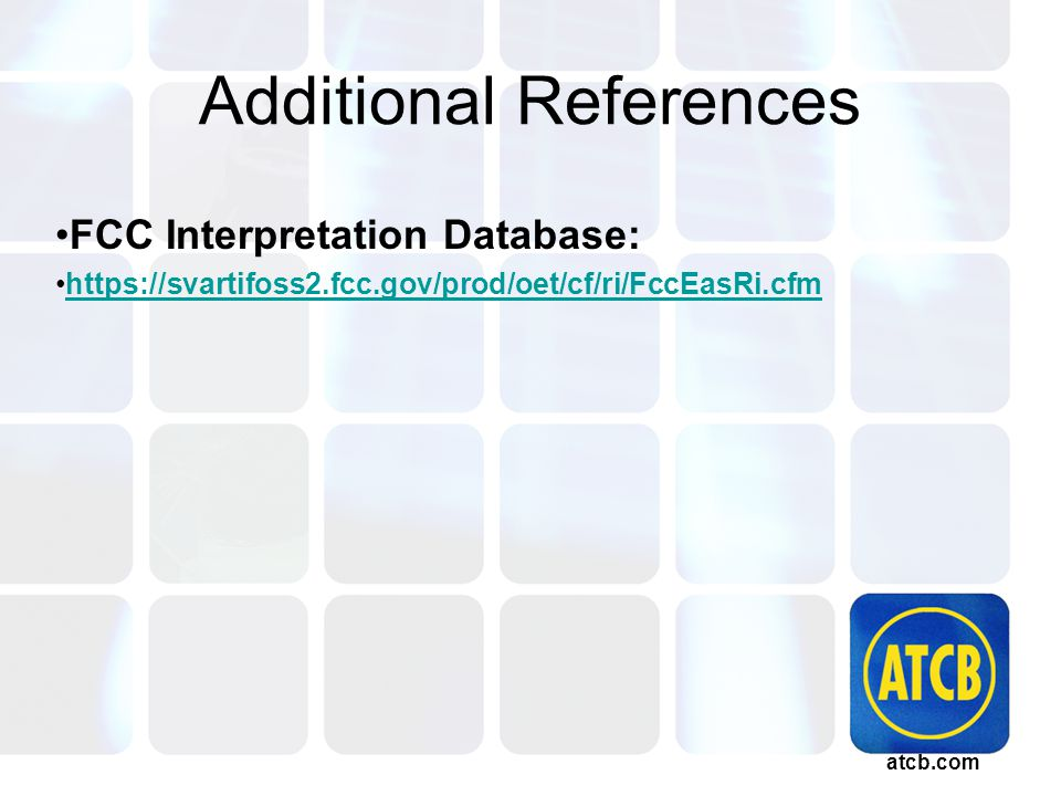atcb.com Additional References FCC Interpretation Database: https://svartifoss2.fcc.gov/prod/oet/cf/ri/FccEasRi.cfm