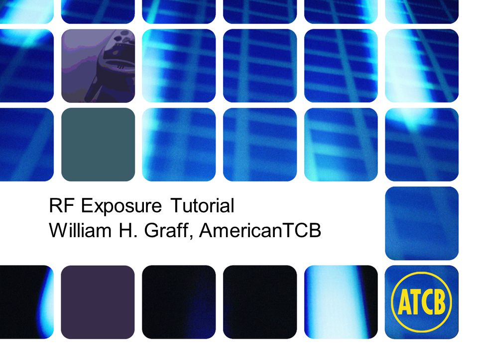 atcb.com RF Exposure Tutorial William H. Graff, AmericanTCB