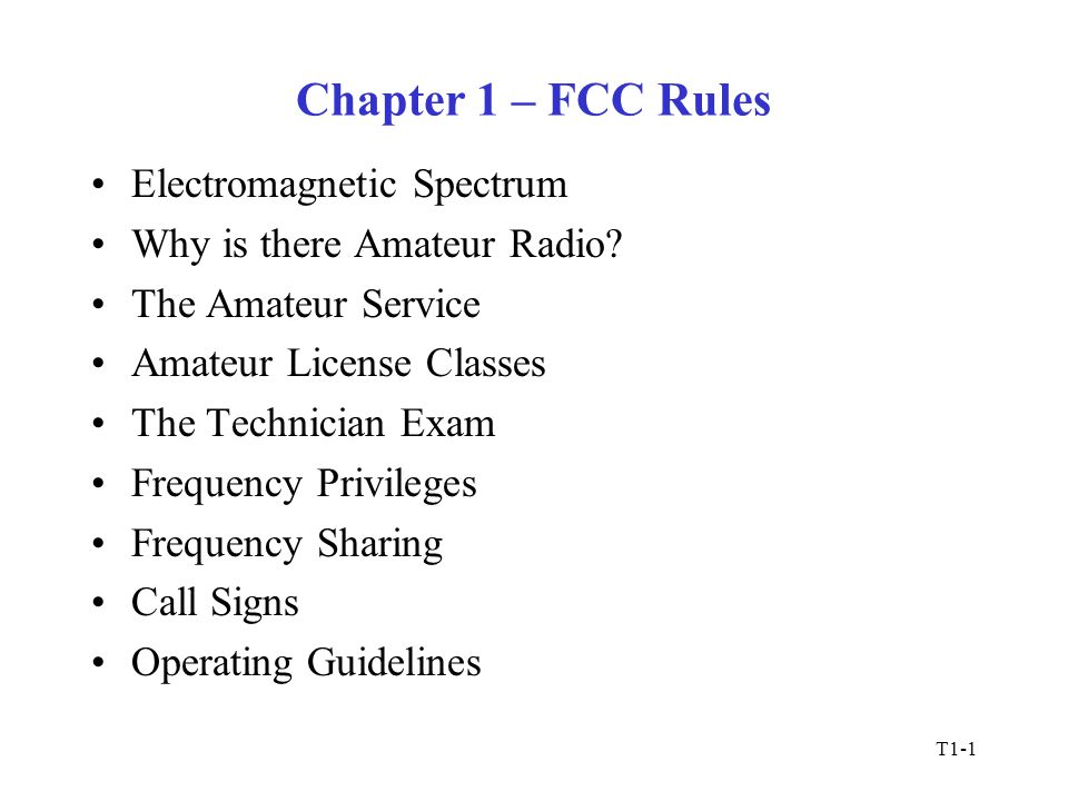 T1-1 Chapter 1 – FCC Rules Electromagnetic Spectrum Why is there Amateur Radio.