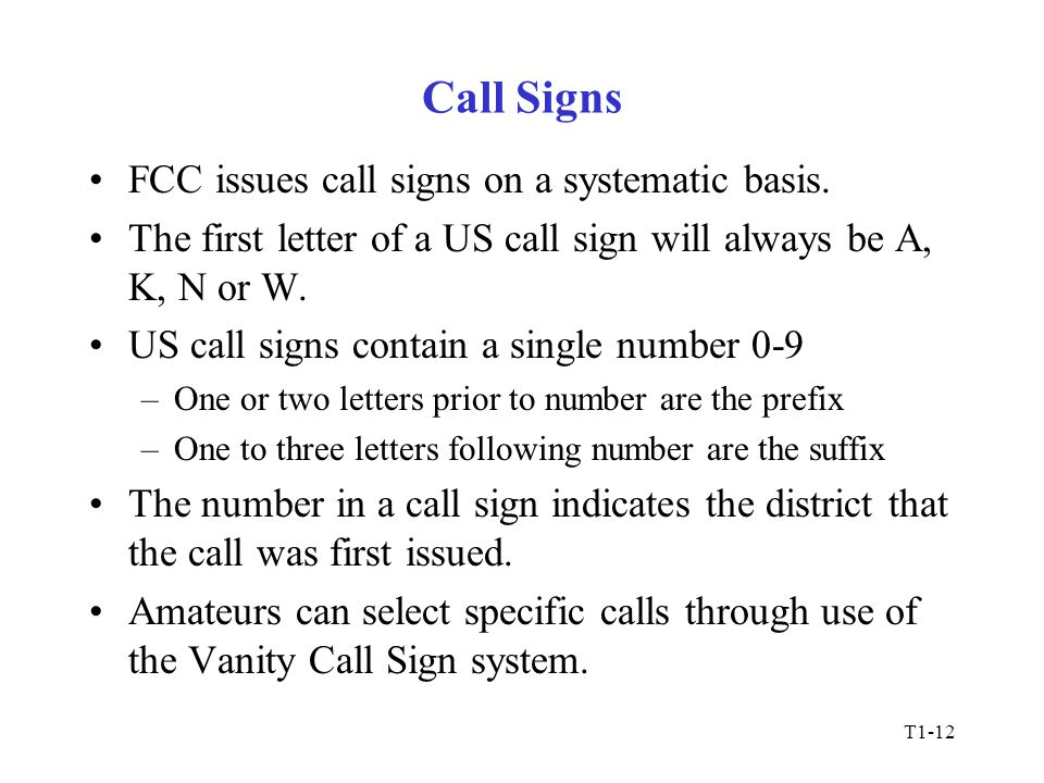 T1-12 Call Signs FCC issues call signs on a systematic basis.