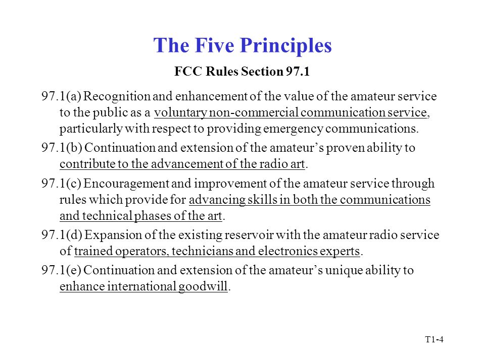 T1-4 The Five Principles 97.1(a) Recognition and enhancement of the value of the amateur service to the public as a voluntary non-commercial communication service, particularly with respect to providing emergency communications.