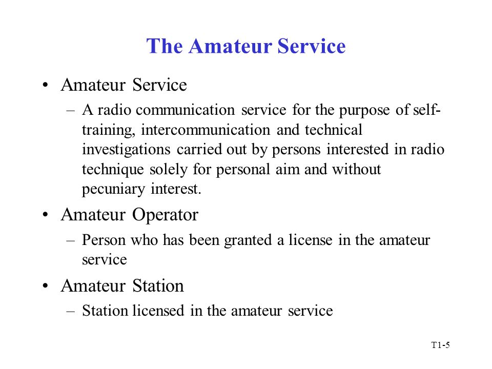 T1-6 Operator/Primary Station License Amateur service license includes both operator and station license.