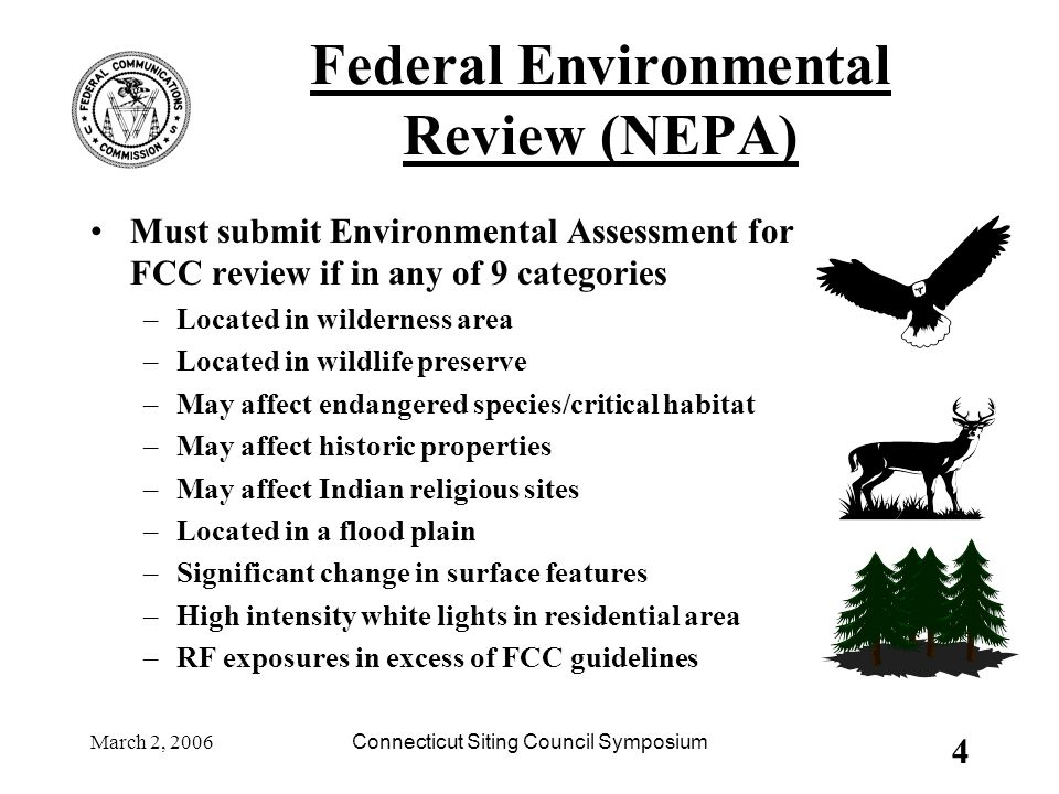 March 2, 2006Connecticut Siting Council Symposium 4 Federal Environmental Review (NEPA) Must submit Environmental Assessment for FCC review if in any