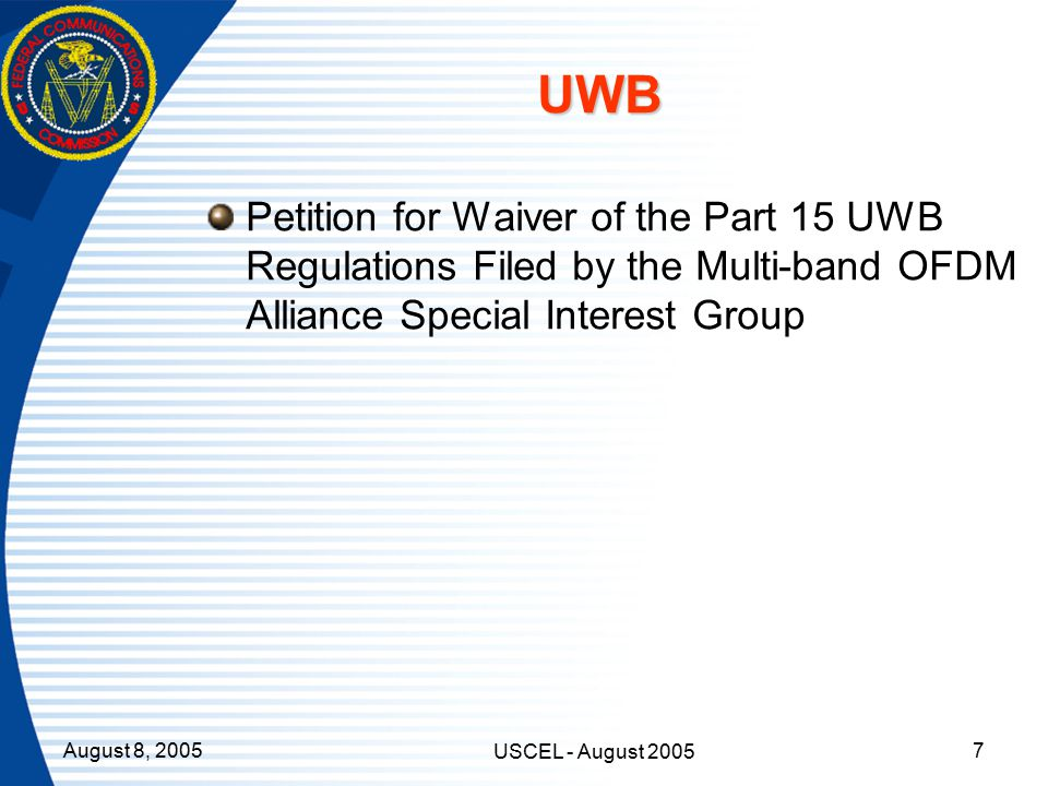 August 8, 2005 USCEL - August 2005 7 UWB Petition for Waiver of the Part 15 UWB Regulations Filed by the Multi-band OFDM Alliance Special Interest Group