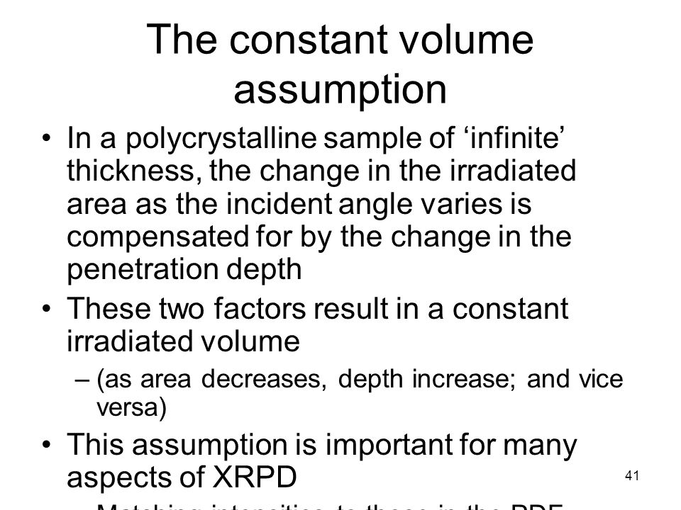 41 The constant volume assumption In a polycrystalline sample of 'infinite' thickness, the change in the irradiated area as the incident angle varies