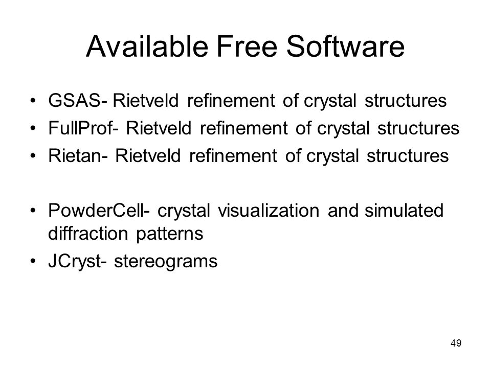 49 Available Free Software GSAS- Rietveld refinement of crystal structures FullProf- Rietveld refinement of crystal structures Rietan- Rietveld refine
