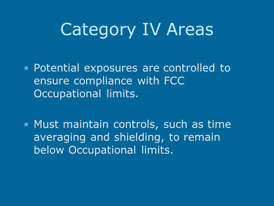 Category IV Areas Potential exposures are controlled to ensure compliance with FCC Occupational limits.