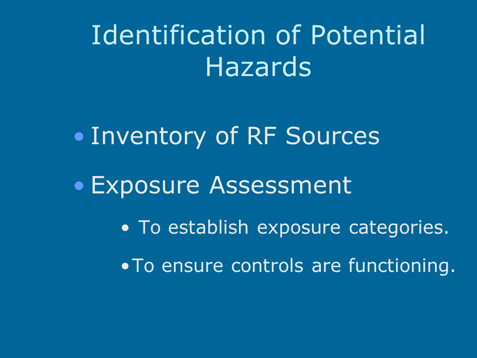 Identification of Potential Hazards Inventory of RF Sources Exposure Assessment To establish exposure categories.