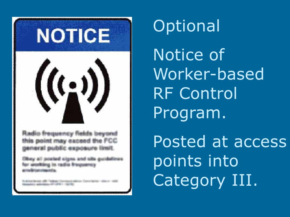 Optional Notice of Worker-based RF Control Program. Posted at access points into Category III.