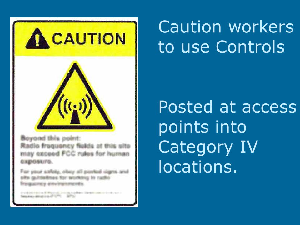 Caution workers to use Controls Posted at access points into Category IV locations.