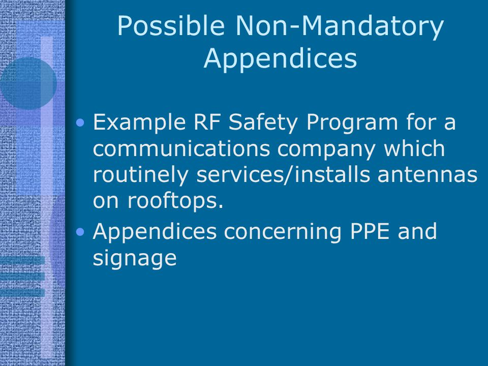 Possible Non-Mandatory Appendices Example RF Safety Program for a communications company which routinely services/installs antennas on rooftops.