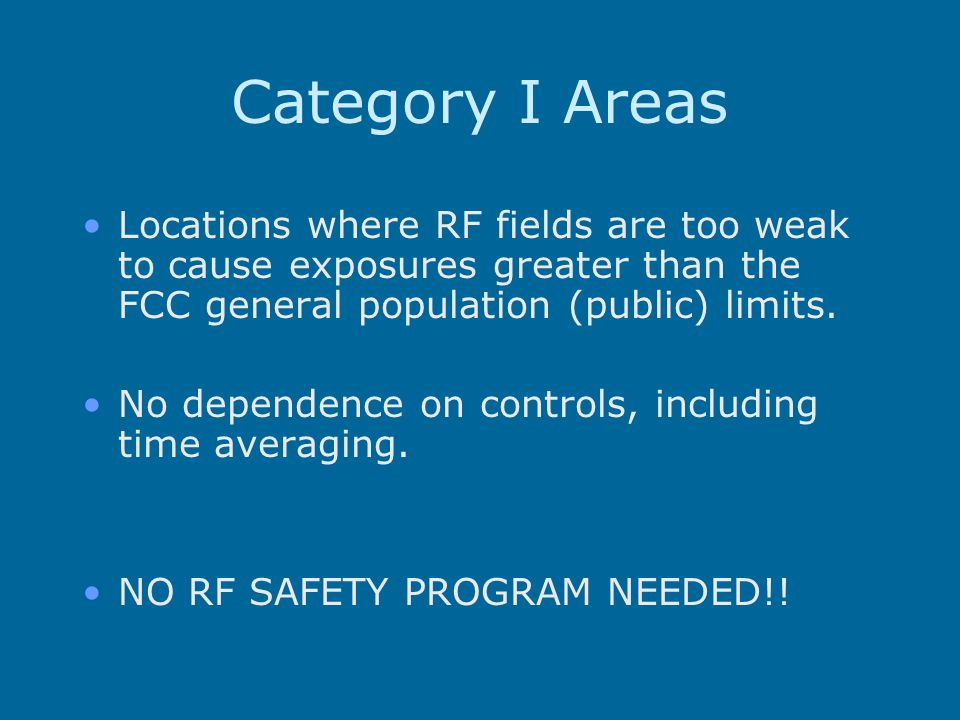 Category I Areas Locations where RF fields are too weak to cause exposures greater than the FCC general population (public) limits.