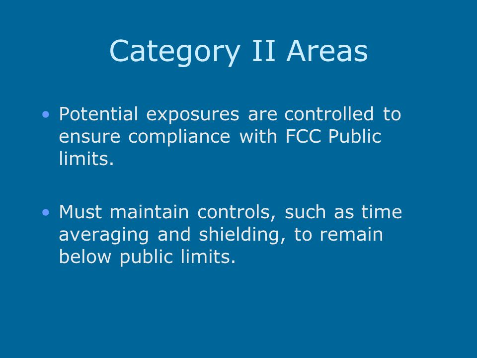 Category II Areas Potential exposures are controlled to ensure compliance with FCC Public limits.