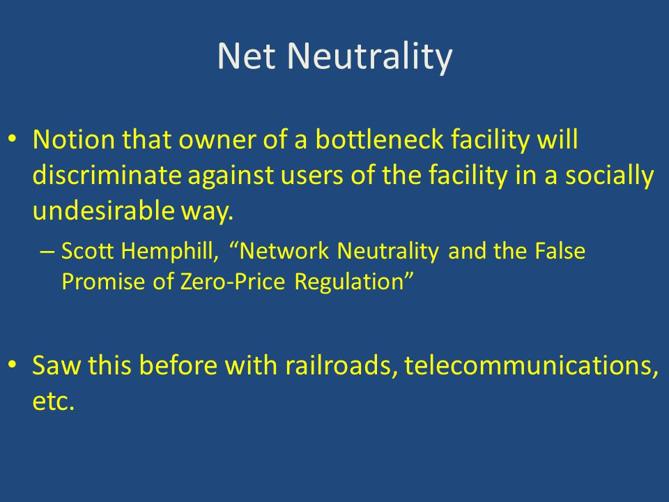 Net Neutrality Notion that owner of a bottleneck facility will discriminate against users of the facility in a socially undesirable way.