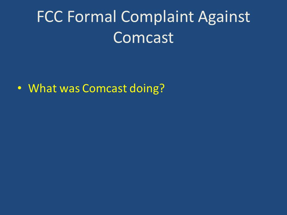 FCC Formal Complaint Against Comcast What was Comcast doing?