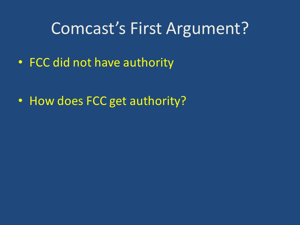 Comcast's First Argument? FCC did not have authority How does FCC get authority?