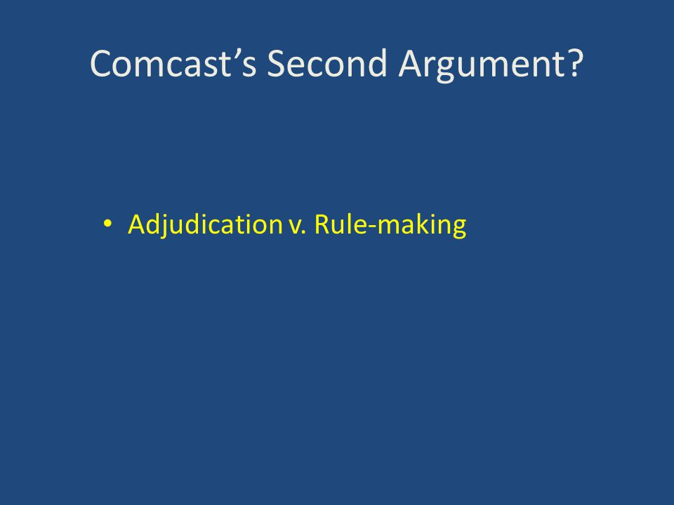 Comcast's Second Argument? Adjudication v. Rule-making