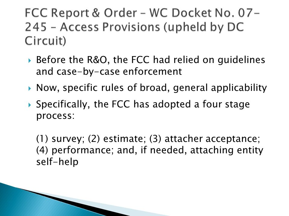 FCC Report & Order – WC Docket No. 07- 245 – Access Provisions (upheld by DC Circuit)  Before the R&O, the FCC had relied on guidelines and case-by-c