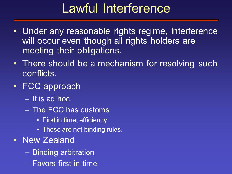 Lawful Interference Under any reasonable rights regime, interference will occur even though all rights holders are meeting their obligations.