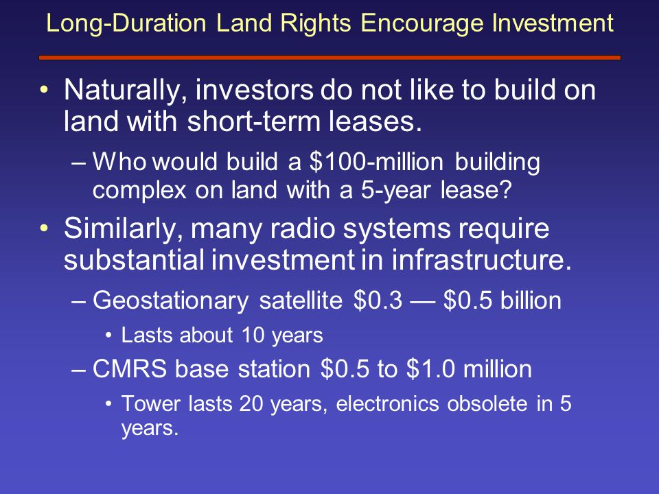 Long-Duration Land Rights Encourage Investment Naturally, investors do not like to build on land with short-term leases.