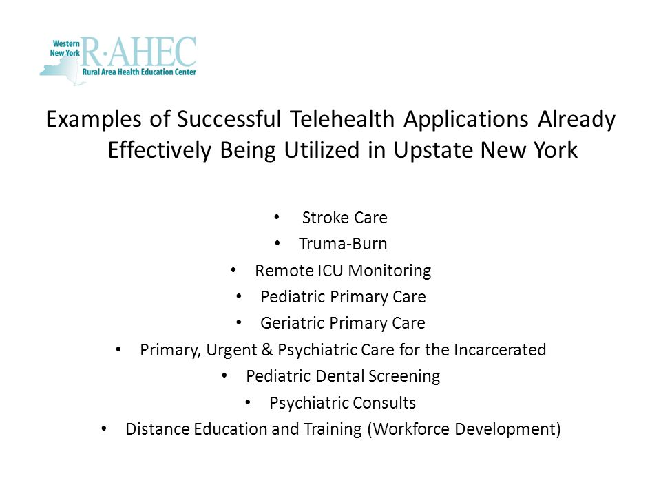 Examples of Successful Telehealth Applications Already Effectively Being Utilized in Upstate New York Stroke Care Truma-Burn Remote ICU Monitoring Ped