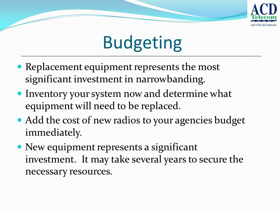 Budgeting Replacement equipment represents the most significant investment in narrowbanding.