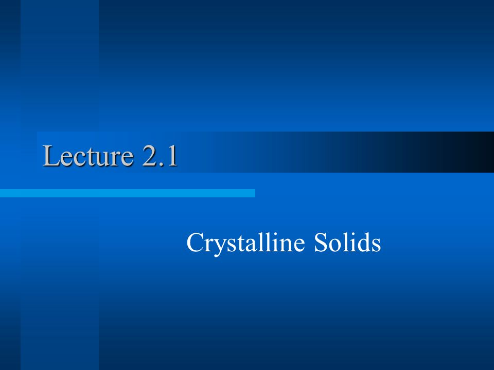 Lecture 2.1 Crystalline Solids