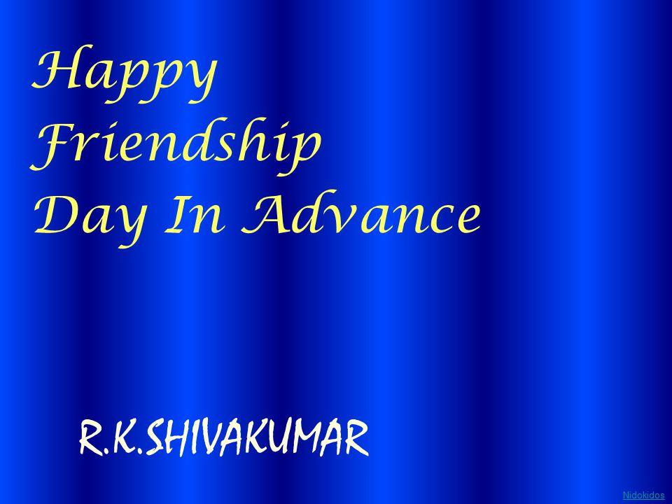 Happy Friendship Day In Advance R.K.SHIVAKUMAR Nidokidos