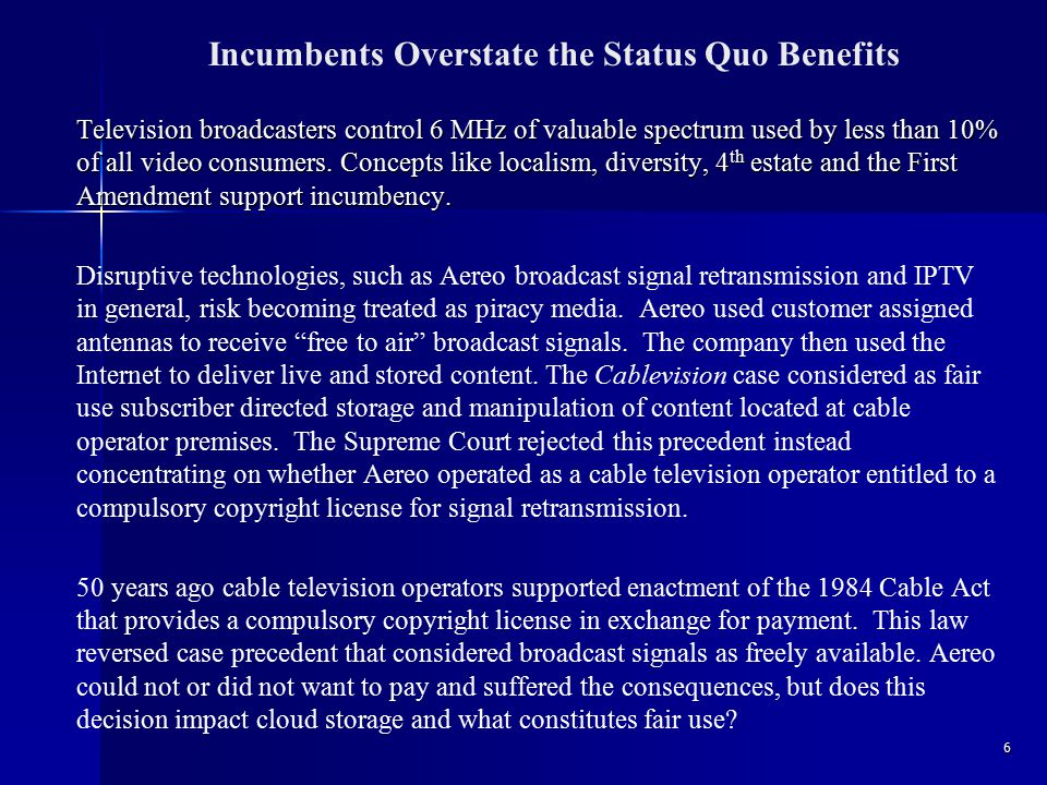 Incumbents Overstate the Status Quo Benefits Television broadcasters control 6 MHz of valuable spectrum used by less than 10% of all video consumers.