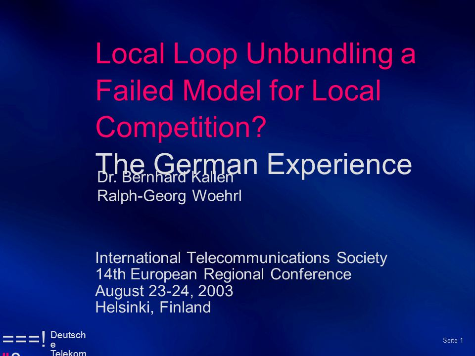 ===. § Deutsch e Telekom Seite 1 Local Loop Unbundling a Failed Model for Local Competition.