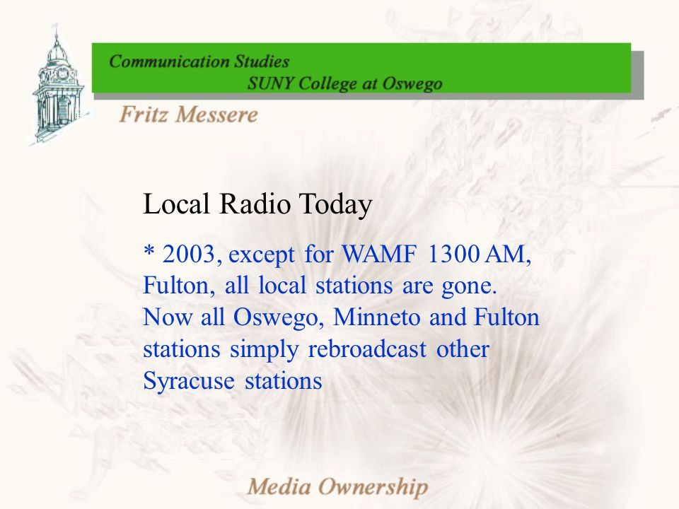 Local Radio Today * 2003, except for WAMF 1300 AM, Fulton, all local stations are gone.