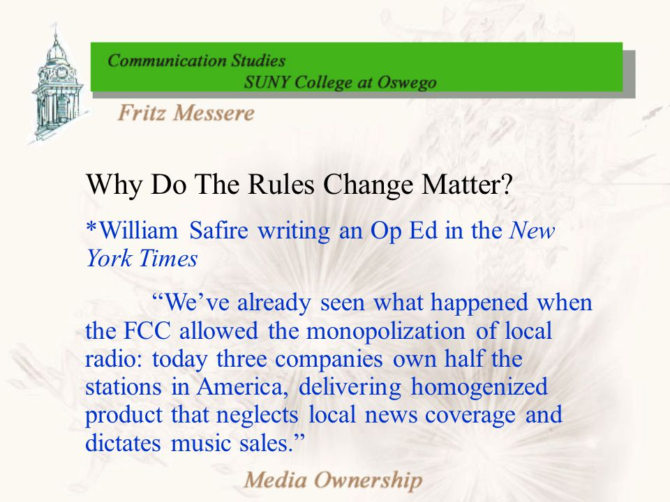 """Why Do The Rules Change Matter? *William Safire writing an Op Ed in the New York Times """"We've already seen what happened when the FCC allowed the mono"""