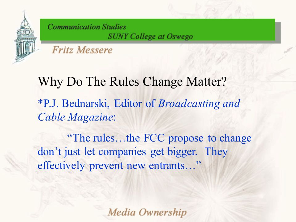 """Why Do The Rules Change Matter? *P.J. Bednarski, Editor of Broadcasting and Cable Magazine: """"The rules…the FCC propose to change don't just let compan"""