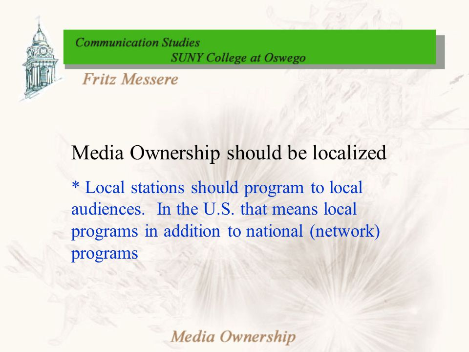 Media Ownership should be localized * Local stations should program to local audiences. In the U.S. that means local programs in addition to national