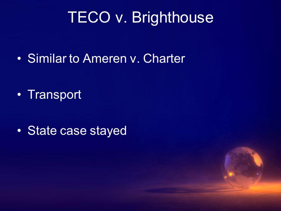 TECO v. Brighthouse Similar to Ameren v. Charter Transport State case stayed