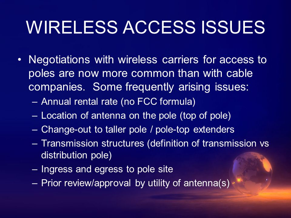 WIRELESS ACCESS ISSUES Negotiations with wireless carriers for access to poles are now more common than with cable companies.