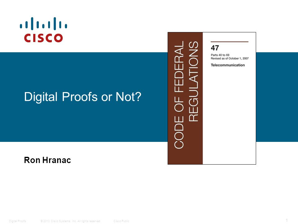 © 2010 Cisco Systems, Inc. All rights reserved.Cisco Public Digital Proofs 1 Digital Proofs or Not.